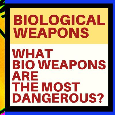 THE WORST BIOLOGICAL WEAPONS