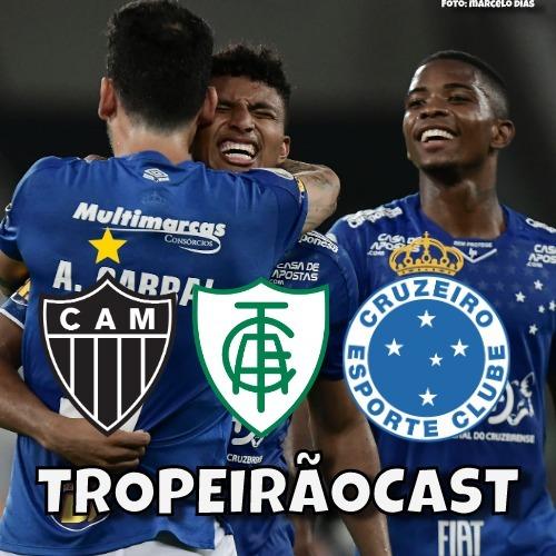 TROPEIRÃOCAST 010 - O Cruzeiro emerge e respira. O Galo afunda e parece sem fôlego.
