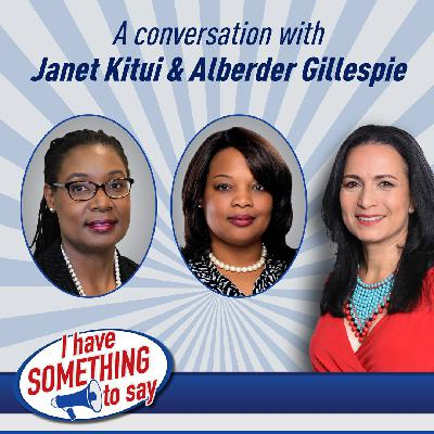 "Episode #53: ""I Have SOMETHING To Say"" with special guests, Alberder Gillespie & Janet Kitui"