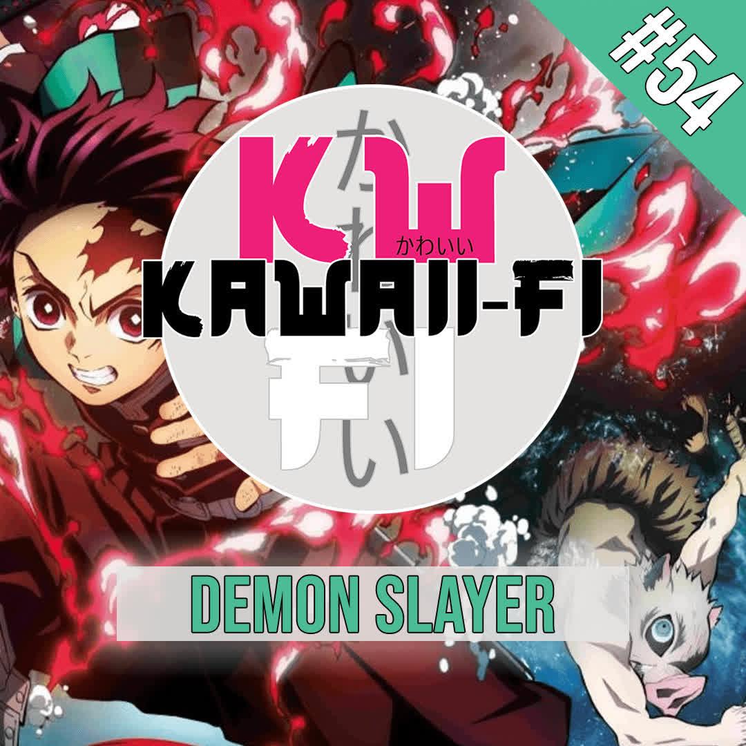 EP 54: Is Demon Slayer actually good?