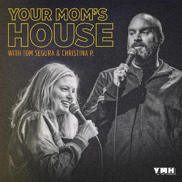 507-DMC-Your Mom's House with Christina P and Tom Segura