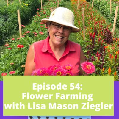 Episode 54 - Flower Farming with Lisa Mason Ziegler