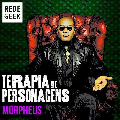 TERAPIA DE PERSONAGENS - Morpheus