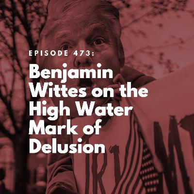 Benjamin Wittes on the High Water Mark of Delusion