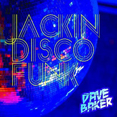 Dave Baker Jackin Disco Funk June 2021