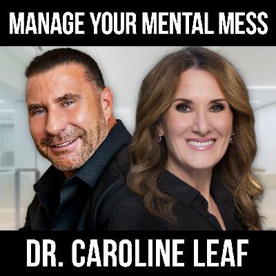 Manage Your Mental Mess w/ Dr. Caroline Leaf
