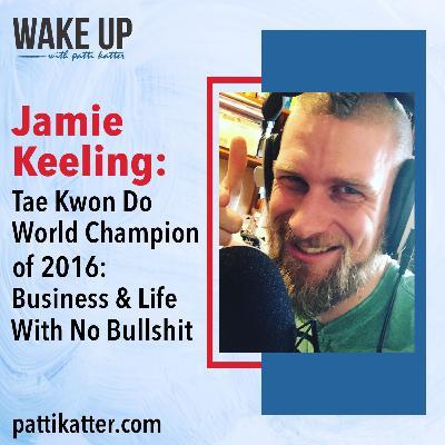 Jamie Keeling: Tae Kwon Do World Champion of 2016: Business & Life With No Bullshit