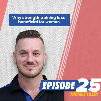 Why strength training is so beneficial for women with Thomas Lilley