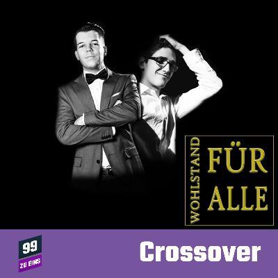 CROSSOVER - Wohlstand für alle