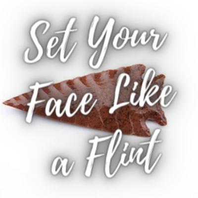 Set Your Face Like A Flint