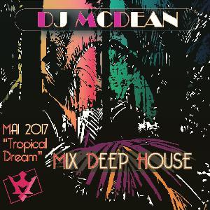 Dj MCDEAN : Deep 2017 Episode 2 - Tropical Dream