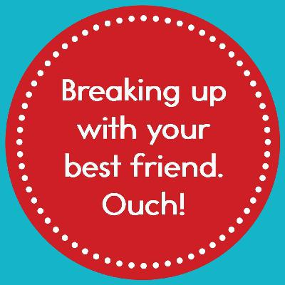 Episode 5: Breaking up with your best friend