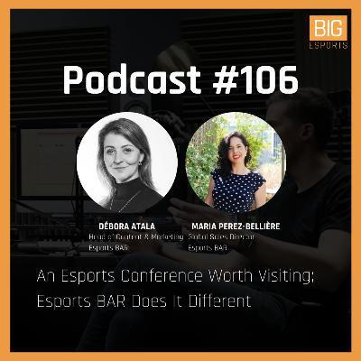 #106 - An Esports Conference Worth Visiting; Esports BAR Does It Different - With Débora Atala & Maria Perez-Bellière at Esports BAR
