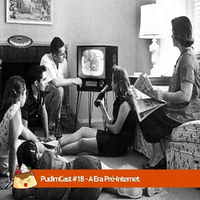 PudimCast #18 – A Era Pré-Internet