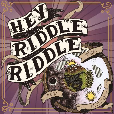 #161: WE LOVE RIDDLES NOW!