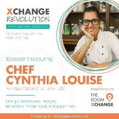 Chef Cynthia Louise - Health Benefits of a Plant Based Lifestyle