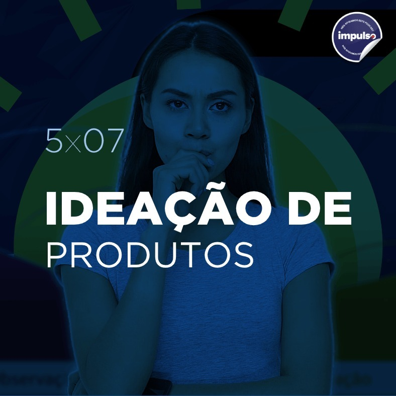 💡 5x07 - Short Tag #07: Ideação de Produto