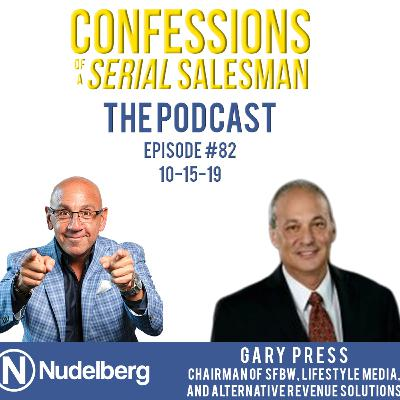 Confessions of a Serial Salesman The Podcast with Gary Press, Chairman at South Florida Business & Wealth, Lifestyle Magazine, and CEO of Alternative Revenue Solutions