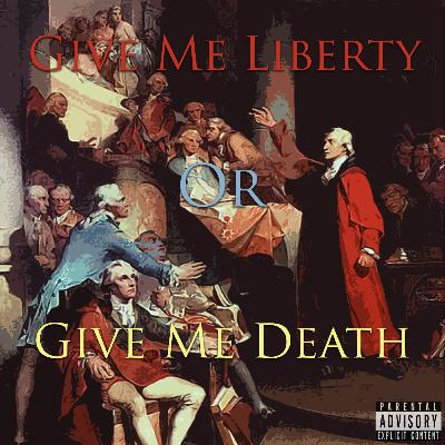 Episode 87: Give Me Liberty Or Give Me Death
