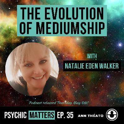 PM 035: The Evolution of Mediumship with Natalie Walker