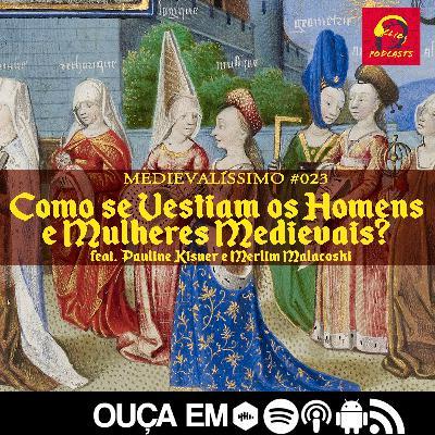 #023: Como se Vestiam os Homens e Mulheres Medievais? feat. Pauline Kisner (A Modista do Desterro) e Merlim Malacoski (Merlim Crafts)