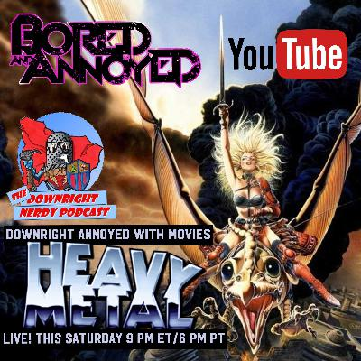 "Downright Annoyed with Movies 004 - ""Heavy Metal"""