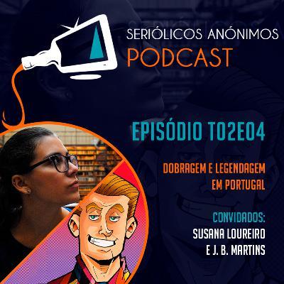 T02E04 - Dobragem e Legendagem em Portugal (com Susana Loureiro e JB Martins)
