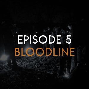 EP 5: Bloodline (PART 1)