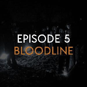 EP 5: Bloodline (PART 1)