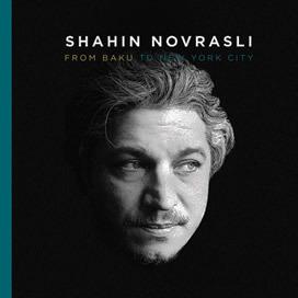 COMPLETO: Shahin Novrasli – From Baku To New York City