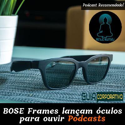 BOSE Frames lançam óculos para ouvir podcasts