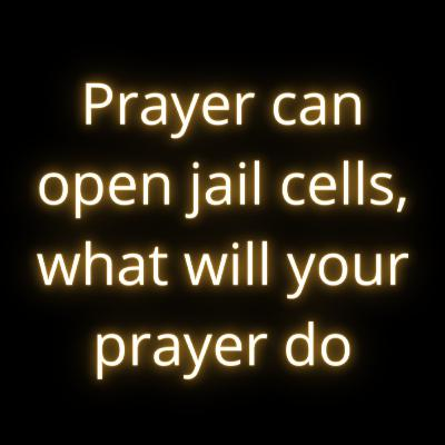 Prayer can open jail cells, what will your prayer do