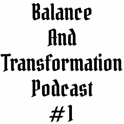Episode #1 | Balance and Transformation Podcast | Introduction