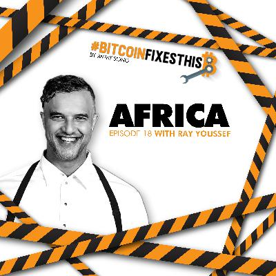 Bitcoin Fixes This #18: Africa with Ray Youssef