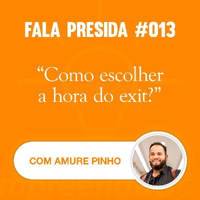Como Escolher a Hora do Exit? com: Amure Pinho | Fala Presida | #EP013