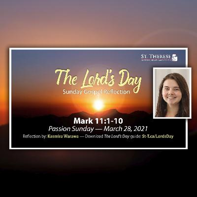 """""""The Lord's Day"""" Gospel Reflection by Kasmira Warawa (Mark 11:1-10, for March 28, 2021)"""