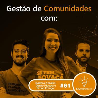 Gestão de Comunidades com: Isadora Azzalin, Bruno Erlinger e Danilo Picucci | #EP061