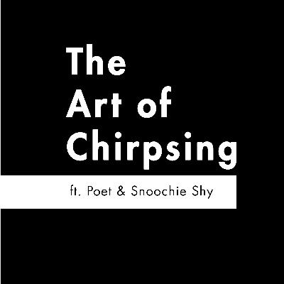 S2 E2 - 'The Art of Chirpsing' feat. Poet & Snoochie Shy