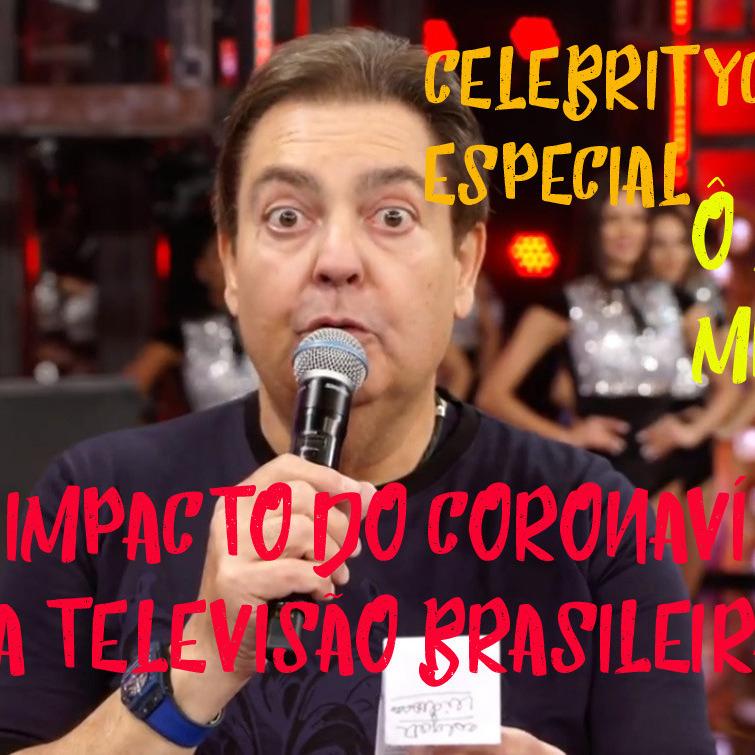 CelebrityCast Especial - O coronavírus e a televisão brasileira