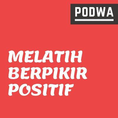 Cara Melatih Pikiran Positif | Tips Agar Selalu Positive Thinking - PODWA Waisy Alqi Ep. #25