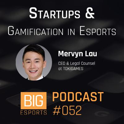 #052 - Startups and Gamification in Esports with Mervyn Lau - CEO at TOKIGAMES