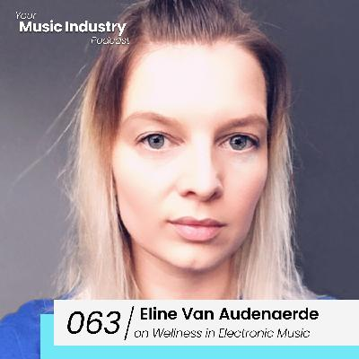 063: Eline Van Audenaerde on The First Steps to Wellness in Dance Music, Work/Life Balance and Eastern Philosophy