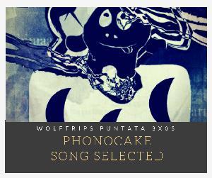 Phonocake song selected – Puntata 3×05