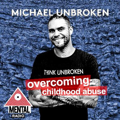 Overcoming Childhood Abuse with Michael Unbroken