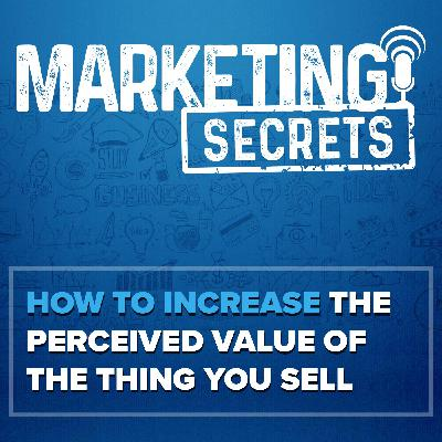 How to Increase the Perceived Value of the Thing You Sell