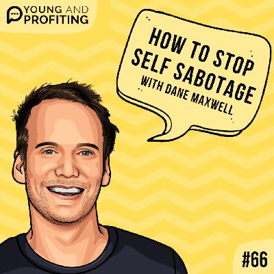 #66: How To Stop Self-Sabotage with Dane Maxwell