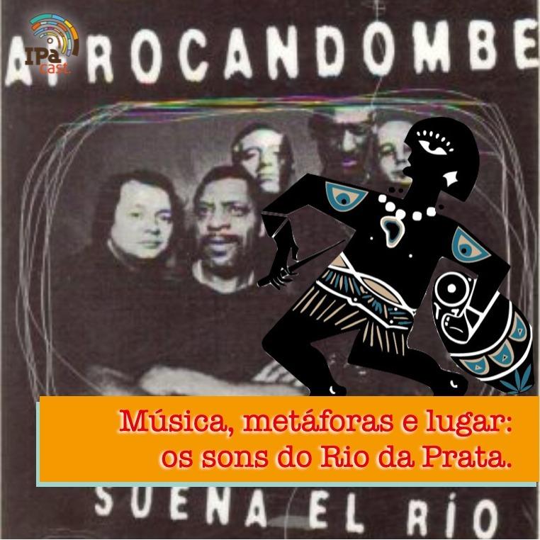 IPACast #010 Música, metáforas e lugar: os sons do Rio da Prata