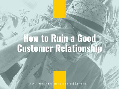 How to Ruin a Good Customer Relationship (Episode 195)