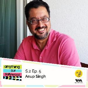 S02 E05: Anup Singh
