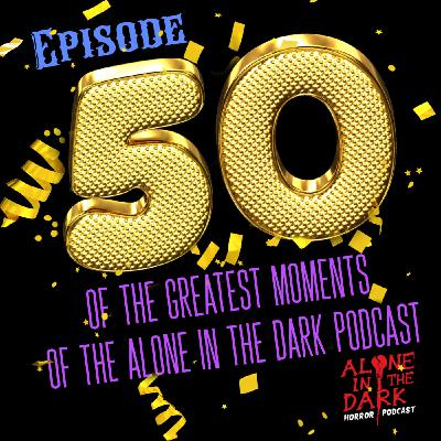 Ep. 50 of the Greatest Moments of the Alone in the Dark Podcast